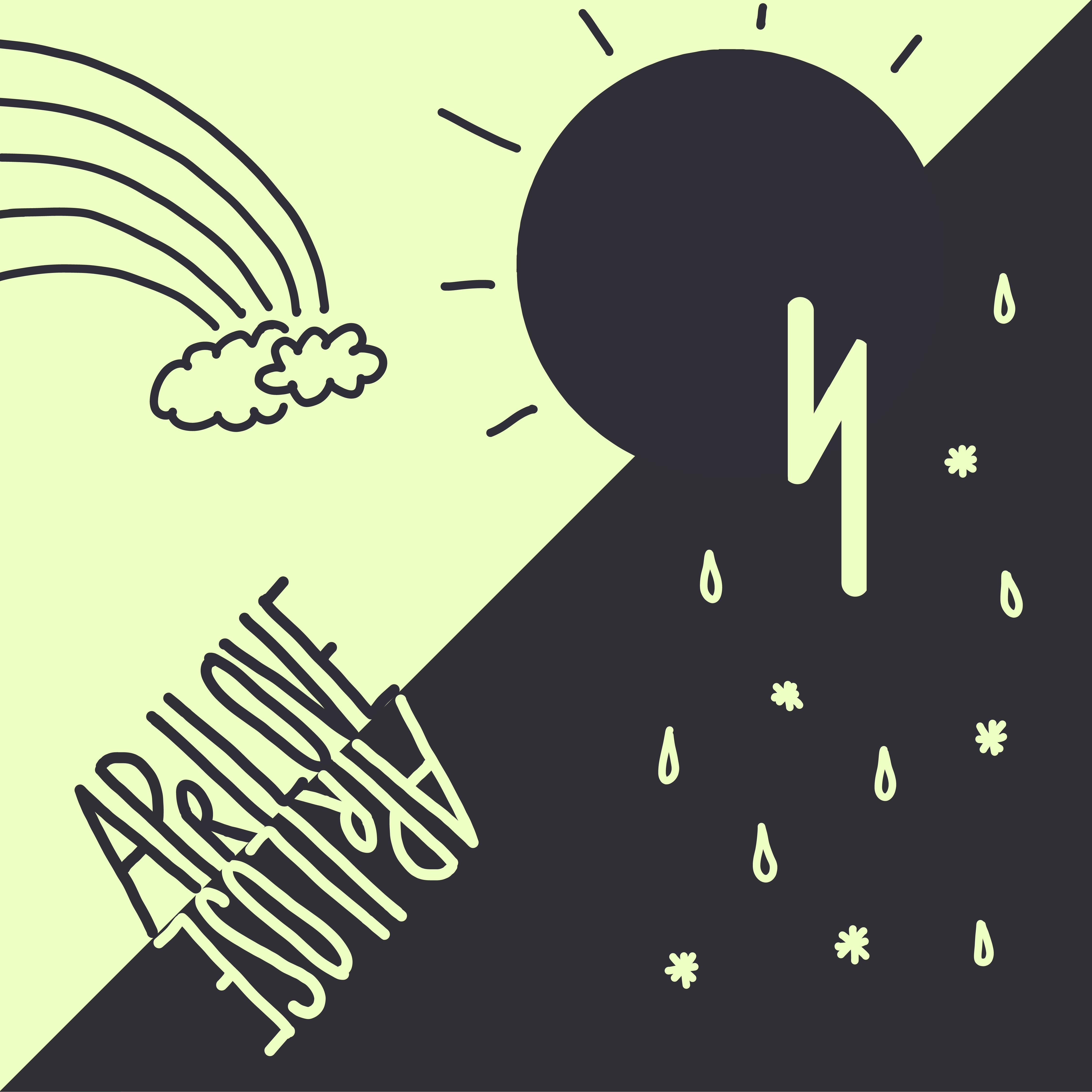 """grafikdesign, quadrat, hintergrund diagonal geteilt: links oben hellgrün, rechts unten dunkelgrau. links unten steht """"aprilove"""", in diesem teil des quadrats sind ein regenbogen, wolken und eine sonne. darunter steht auf dem kopf """"aprilose"""", in diesem teil des quadrats ist ein blitz, regen und schneeflocken"""