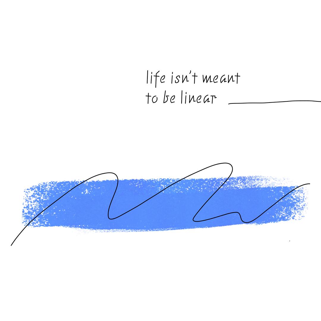 """illustration. mittig unten ist eine kreidefläche in blau, darauf eine wellenförmige kontur. über diesen elementen steht """"life isn't meant to be linear ___"""" in einer eckigen schriftart"""